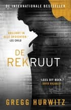 De rekruut ebook by Gregg Hurwitz, Erik de Vries