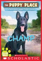 Champ (The Puppy Place #43) ebook by Ellen Miles