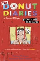 The Donut Diaries: Escape from Camp Fatso - Book Three ebook by Dermot Milligan, David Tazzyman, Anthony McGowan