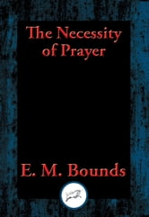 The Necessity of Prayer ebook by M. Bounds, E.