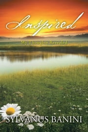 Inspired - My Thoughts Revealed ebook by Sylvanus Banini
