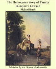 The Humourous Story of Farmer Bumpkin's Lawsuit ebook by Richard Harris