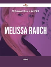 30 Rationales Never To Mess With Melissa Rauch ebook by Brandon Bolton