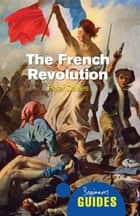 The French Revolution - A Beginner's Guide ebook by Peter Davies