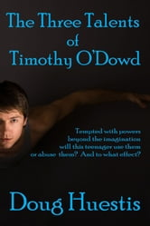 The Three Talents of Timothy O'Dowd ebook by Doug Huestis