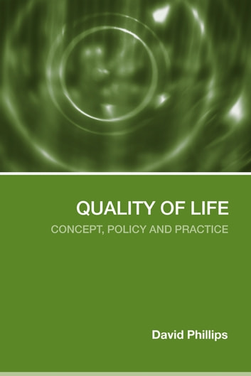 Quality of Life - Concept, Policy and Practice ebook by David Phillips