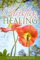 Christian Healing ebook by Patricia Fitzpatrick