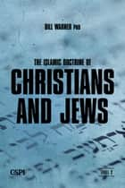 The Islamic Doctrine of Christians and Jews ebook by Bill Warner