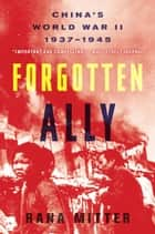 Forgotten Ally - China's World War II, 1937-1945 ebook by Rana Mitter