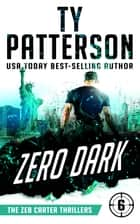Zero Dark - A Covert-Ops Suspense Action Novel ebook by Ty Patterson