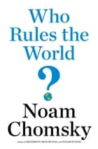Who Rules the World? ebook by