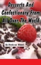 Desserts And Confectionary From All Over The World ebook by Brenda Van Niekerk
