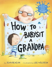 How to Babysit a Grandpa ebook by Jean Reagan,Lee Wildish