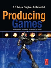 Producing Games - From Business and Budgets to Creativity and Design ebook by D S. Cohen,Sergio A. Bustamante