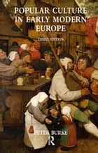 Popular Culture in Early Modern Europe ebook by Peter Burke