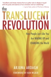 The Translucent Revolution - How People Just Like You Are Waking Up and Changing the World ebook by Arjuna Ardagh