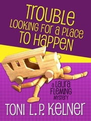 Trouble Looking for a Place to Happen ebook by Toni L. P. Kelner