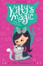 Kitty's Magic 1 - Misty the Scared Kitten ebook by Ella Moonheart
