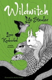 Wildwitch: Life Stealer - Wildwitch: Volume Three ebook by Lene Kaaberbol,Charlotte Barslund,Rohan Eason