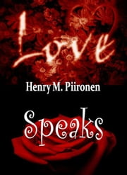 Love Speaks In His Own Person ebook by Henry M. Piironen