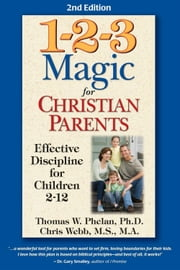 1-2-3 Magic for Christian Parents: Effective Discipline for Children 212 ebook by Phelan, Thomas W., PhD