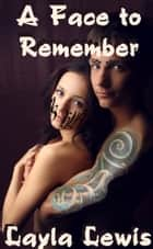 A Face to Remember ebook by Layla Lewis