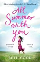All Summer With You ebook by Beth Good