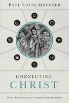 Connecting Christ ebook by Paul Louis Metzger