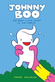 Johnny Boo Book 1: The Best Little Ghost In The World ebook by James Kochalka