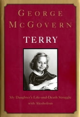 Terry: - My Daughter's Life-and-Death Struggle with Alcoholism ebook by George McGovern