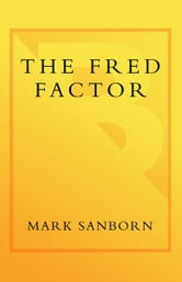 The Fred Factor - How passion in your work and life can turn the ordinary into the extraordinary ebook by Mark Sanborn
