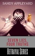 Seven Lies, Four Truths ebook by Sandy Appleyard
