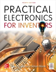 Practical Electronics for Inventors, Fourth Edition ebook by Paul Scherz, Simon Monk