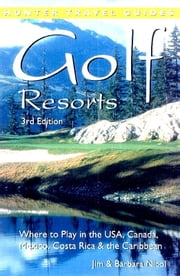Golf Resorts: Where to Play in the USA, Canada, Mexico, Costa Rica & the Caribbean ebook by Jim Nicol