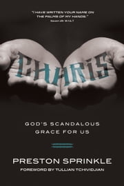 Charis - God's Scandalous Grace for Us ebook by Preston Sprinkle