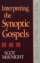 Interpreting the Synoptic Gospels (Guides to New Testament Exegesis) ebook by Scot McKnight