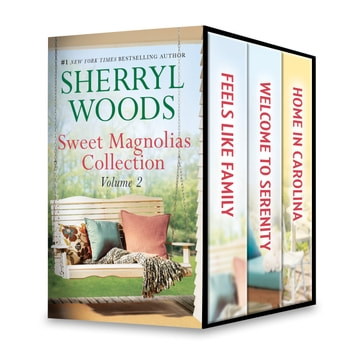Sweet Magnolias Collection Volume 2 - Feels Like Family\Welcome to Serenity\Home in Carolina ebook by Sherryl Woods