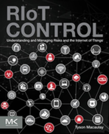 RIoT Control - Understanding and Managing Risks and the Internet of Things ebook by Tyson Macaulay