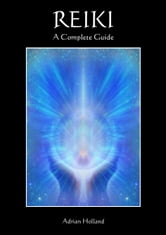 Reiki: A Complete Guide ebook by Adrian Holland