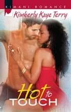 Hot to Touch ebook by Kimberly Kaye Terry