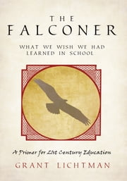 The Falconer - What We Wish We Had Learned in School ebook by Grant Lichtman
