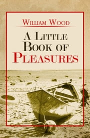 A Little Book of Pleasures ebook by William Wood