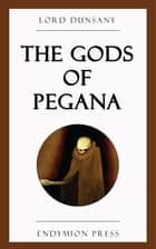 The Gods of Pegana ebook by Lord Dunsany