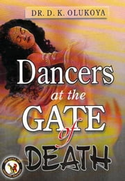 Dancers at the Gate of Death ebook by Dr. D. K. Olukoya