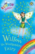 Willow The Wednesday Fairy - The Fun Day Fairies Book 3 ebook by Daisy Meadows, Georgie Ripper