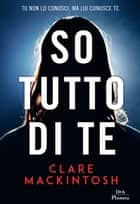 So tutto di te ebook by Clare Mackintosh, Chiara Brovelli
