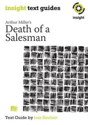 Arthur Miller's Death of a Salesman: Insight Text Guide ebook by Sinclair, Iain