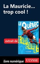 La Mauricie... trop cool ! ebook by Lucette Bernier