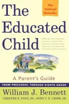 The Educated Child - A Parents Guide From Preschool Through Eighth Grade ebook by