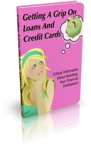 How To Getting A Grip On Loans And Credit Cards ebook by Jimmy Cai